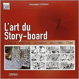 L'art du Story-board : Cinéma, Publicité, Animation, Jeux vidéo, Clips
