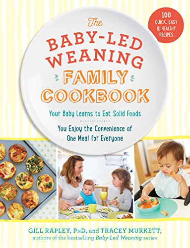 The Baby-Led Weaning Family Cookbook: Your Baby Learns to Eat Solid Foods, You Enjoy the Convenience of One Meal for Everyone by Tracey Murkett, Gill Rapley PhD