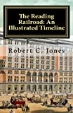 The Reading Railroad: an Illustrated Timeline, Robert Jones, 1466222182