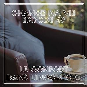 Le confort dans l'inconfort (Change ma vie 49) Magazine Audio Auteur(s) : Clotilde Dusoulier Narrateur(s) : Clotilde Dusoulier