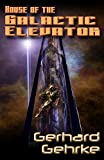 House of the Galactic Elevator (A Beginner's Guide to Invading Earth Book 2)