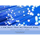 I Am More Than My Physical Body: 100 ROTEs from Robert A. Monroe