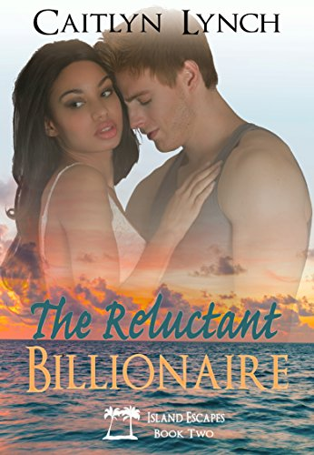 The Reluctant Billionaire (Island Escapes Book 2)