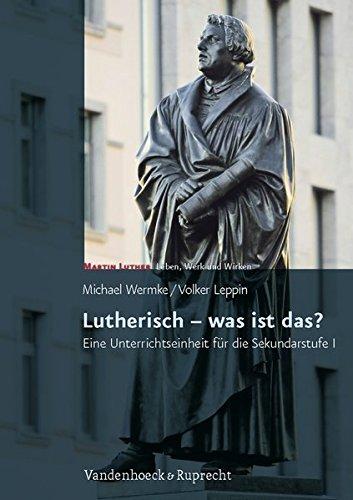Lutherisch - was ist das?: Eine Unterrichtseinheit fur die Sekundarstufe I (Martin Luther - Leben Werk und Wirken) pdf epub