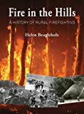 Fire in the Hills : A History of Rural Firefighting, Beaglehole, Helen, 192714535X