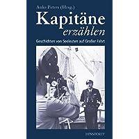 Kapitäne erzählen: Geschichten von Seeleuten auf Großer Fahrt