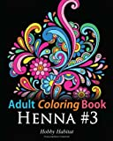 Adult Coloring Book - Henna #3: Coloring Book for Adults Featuring 45 Inspirational Henna Designs (Hobby Habitat Coloring Books) (Volume 14)