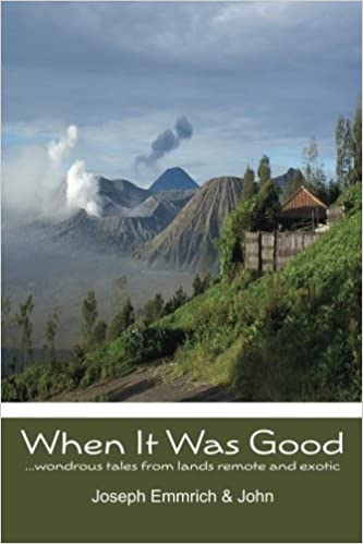Book When It Was Good: ...wondrous tales from lands remote and exotic by Joseph Emmrich (2012-09-18)