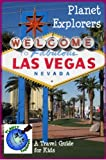 Planet Explorers Las Vegas: A Travel Guide for Kids