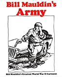 Bill Mauldin's Army: Bill Mauldin's Greatest World War II Cartoons
