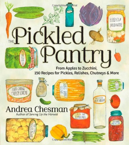 The Pickled Pantry: From Apples to Zucchini, 150 Recipes for Pickles, Relishes, Chutneys & (Pantry Pickles)