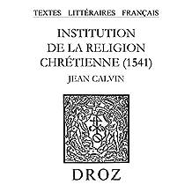 Institution de la religion chrétienne (1541) (Textes Littéraires Français)