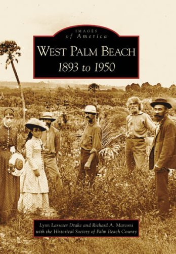 West Palm Beach: 1893 to 1950 (FL) (Images of America) by Lynn Lasseter Drake - The Beach West Gardens Palm