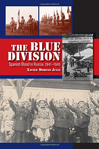 Blue Division: Spanish Blood in Russia, 1941-1945 (The Canada Blanch/Sussex Academic Studies on Contemporary Spain)