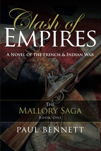 Clash of Empires: A Novel of the French Indian War (The Mallory Saga) (Volume 1)