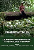 From Distant Tales : Archaeology and Ethnohistory in the Highlands of Sumatra, Bonatz, Dominik and Miksic, John, 1443804975