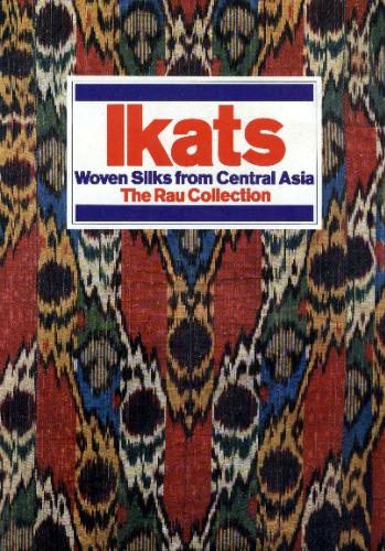 Ikats: Woven Silks from Central Asia : The Rau Collection