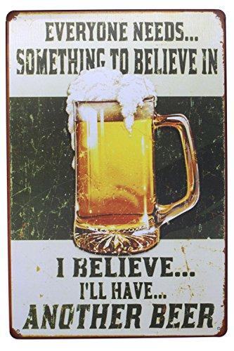 Everyone Needs Something To Believe In I Believe I'll Have Another Beer Metal Tin Sign, Vintage Poster Plaque Kitchen Bar Pub Home Wall Decor ()