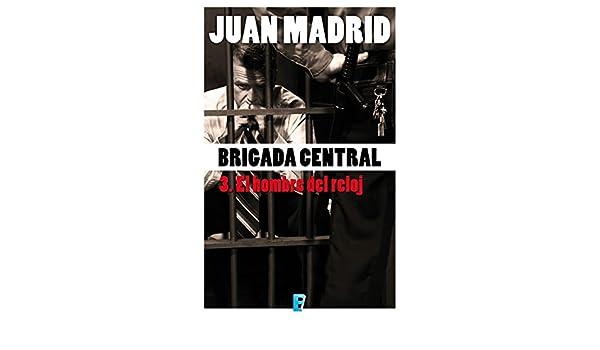 El hombre del reloj: BRIGADA CENTRAL 3 eBook: Juan Madrid: Amazon.es: Tienda Kindle