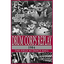 Drum Corps Replay - 1984: The Field as Dance Hall