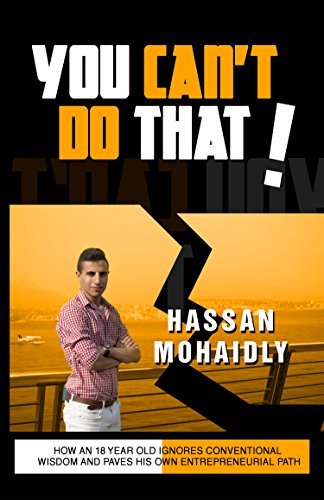 You Can't Do That: How An 18 Year Old Ignores Conventional Wisdom And Paves His Own Entrepreneurial Path (Self Help, Entrepreneurship, Young Hustlers, - Corporate Hustler