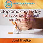 Stop Smoking Today: Train Your Brain to Quit Craving Nicotine with Self-Hypnosis and Meditation | Joel Thielke