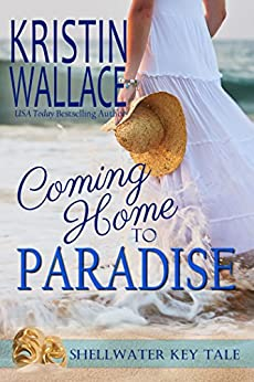 Coming Home To Paradise: A Shellwater Key Tale by [Wallace, Kristin]