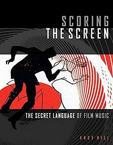 Scoring the Screen: The Secret Language of Film Music by Hal Leonard