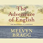 The Adventure of English: The Biography of a Language | Melvyn Bragg