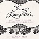 Young Romantics: The Shelleys, Byron and Other Tangled Lives Audiobook by Daisy Hay Narrated by Simon Vance