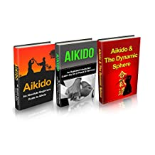 Aikido: Aikido in Everyday Life Box Set (3 in 1): Aikido+ Aikido & Dynamic Sphere+ Aikido Techniques+ Aikido Basics+ Aikido Fiction- A Complete Aikido ... Tips, Aikido Basics, Aikido mysteries)