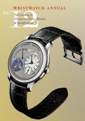 Edt Watch - Wristwatch Annual 2012: The Catalog of Producers, Prices, Models, and Specifications