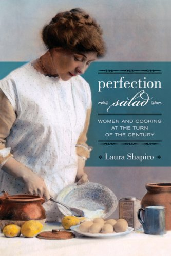 Perfection Salad: Women And Cooking At The Turn Of The Century (California Studies In Food And Culture)