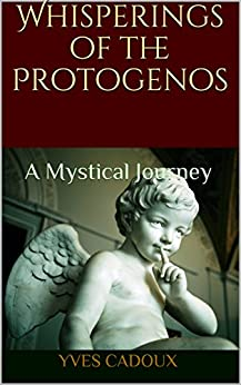 Whisperings of the Protogenos: A Mystical Journey by [Cadoux, Yves]