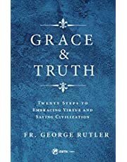 Grace and Truth: Twenty Steps to Embracing Virtue and Saving Civilization