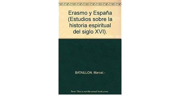 Erasmo y España Estudios sobre la historia espiritual del siglo XVI . by BAT...: Amazon.es: BATAILLON, Marcel.-: Libros