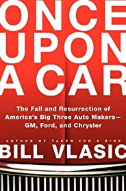 Once Upon a Car: The Fall and Resurrection of America's Big Three Automakers--GM, Ford, and Chry