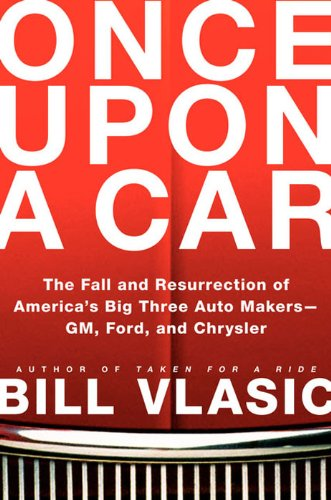 (Once Upon a Car: The Fall and Resurrection of America's Big Three Automakers--GM, Ford, and Chrysler)
