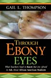 Through Ebony Eyes: What Teachers Need to Know But Are Afraid to Ask About African American Students