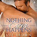 Nothing Ever Happens Audiobook by Sue Brown Narrated by Paul Morey
