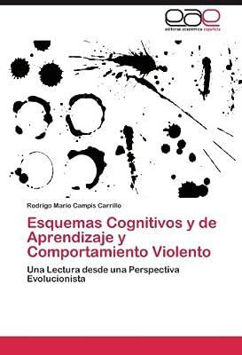 Esquemas Cognitivos y de Aprendizaje y Comportamiento Violento: Una Lectura desde una Perspectiva Evolucionista (Spanish Edition)