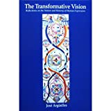 The Transformative Vision : Reflections on the Nature and History of Human Expression, Arguelles, Jose, 0963175009