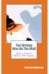 The Writing Was On The Wall: But I Didn't Know The Signs Kindle Edition