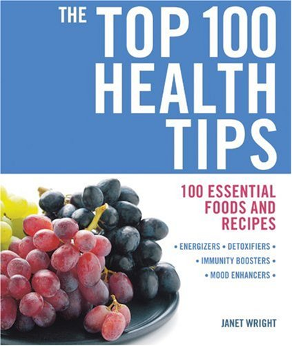 The Top 100 Health Tips: 100 Essential Foods and Recipes (The Top 100  Recipes Series): Janet Wright: 9781844835218: Amazon.com: Books