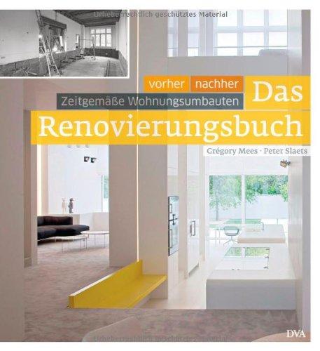 Das Renovierungsbuch: Vorher - nachher: zeitgemäße Wohnungsumbauten