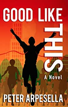 Good Like This: A Novel by [Arpesella, Peter]
