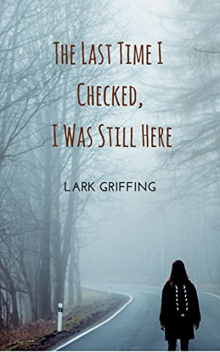 Amazon the last time i checked i was still here ebook lark the last time i checked i was still here by griffing lark fandeluxe PDF