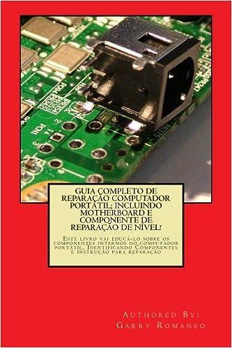 Amazon.com: Guia Completo De Reparação Computador Potatil; Incluindo Motherboard e Componente De Reparação De Nível!: Este livro vai educá-lo sobre os ...