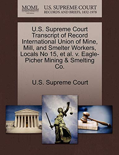 U.S. Supreme Court Transcript of Record International Union of Mine, Mill, and Smelter Workers, Locals No 15, et al. v. Eagle-Picher Mining & Smelting Co.