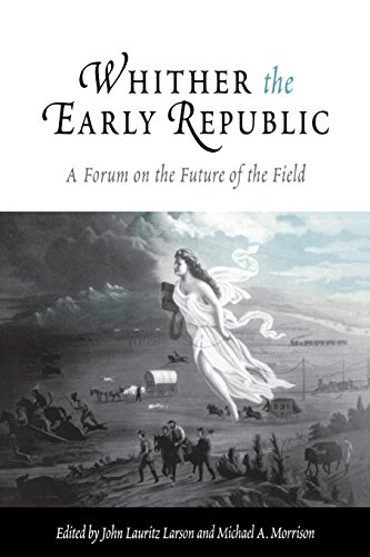 Whither the Early Republic: A Forum on the Future of the Field